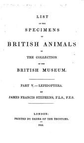 List of the specimens of British Animals in the collection of the British Museum: Part V. Lepidoptera. By James Francis Stephens. [Revised and brought up to the present state of science by H. T. Stainton and E. Shepherd. Edited by J. E. Gray.]