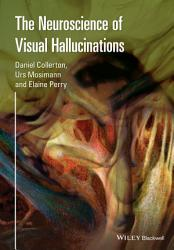 The Neuroscience Of Visual Hallucinations Book PDF