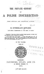 The Private History of a Polish Insurrection, from Official and Unofficial Sources: Volume 1