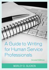 A Guide to Writing for Human Service Professionals: Edition 2