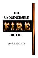 The Unquenchable F i r e  of Life PDF