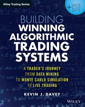 Building Algorithmic Trading Systems: A Trader's Journey From Data Mining to Monte Carlo Simulation to Live Trading