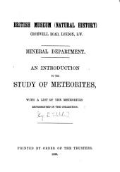 An Introduction to the Study of Meteorites: With a List of the Meteorites Represented in the Collection