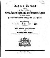 Jahresbericht über die Königliche Kreislandwirthschafts- und Gewerbsschule und die damit verbundene Handwerks-Sonn- und Feiertagsschule zu Regensburg: für das Schuljahr .... 1850/51