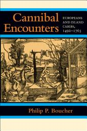 Cannibal Encounters: Europeans and Island Caribs, 1492–1763