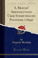 A. Bravais' Abhandlungen Über Symmetrische Polyeder, (1849) (Classic Reprint)