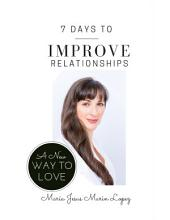 7 Days to Improve Relationships: A New Way to Love