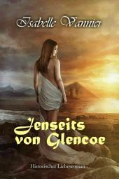 Jenseits von Glencoe: Historischer Liebesroman