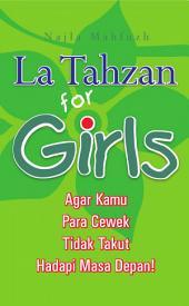 La Tahzan For Girls: Agar Kamu Para Cewek Tidak Takut Hadapi Masa Depan!
