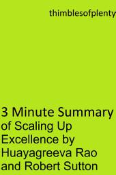 3 Minute Summary of Scaling Up Excellence by Hayagreeva Rao and Robert Sutton: accelerated learning success financial freedom start-up startup speed reading wealth money