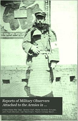 Reports of Military Observers Attached to the Armies in Manchuria During the Russo Japanese War