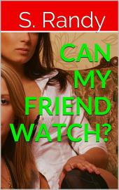 Can My Friend Watch?