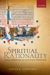 Spiritual Rationality: Papal Embargo as Cultural Practice