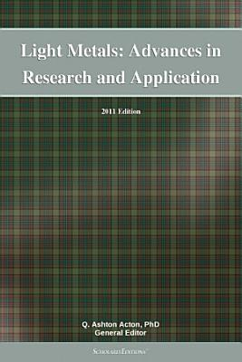 Light Metals  Advances in Research and Application  2011 Edition PDF