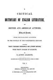 A Critical Dictionary of English Literature and British and American Authors: Living and Deceased from the Earliest Accounts to the Middle of the Nineteenth Century. Containing Thirty Thousand Biographies and Literary Notices, with Forty Indexes of Subjects