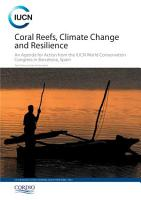 Coral reefs  climate change and resilience   an agenda for action from the IUCN World Conservation Congress in Barcelona  Spain PDF