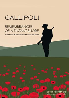 Gallipoli   Remembrances of a Distant Shore