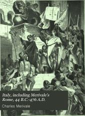 Italy: Including Merivale's Rome 44 B.C.-476 A.D.