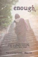 Enough  Discovering the Blessings of My Daughter s Addiction in Twelve Easy PDF