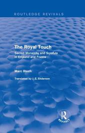 The Royal Touch (Routledge Revivals): Sacred Monarchy and Scrofula in England and France