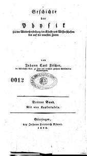 Geschichte der Physik seit der Wiederherstellung der Kunste und Wissenschaften bis auf die neuesten Zeien von Johann Carl Fischer: 3