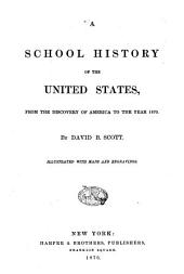 A School History of the United States: From the Discovery of America to the Year 1870