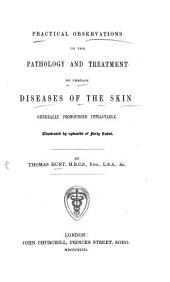 Practical observations on the pathology and treatment of certain diseases of the Skin generally pronounced intractable