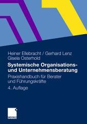 Systemische Organisations- und Unternehmensberatung: Praxishandbuch für Berater und Führungskräfte, Ausgabe 4