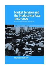 Market Services and the Productivity Race, 1850–2000: British Performance in International Perspective