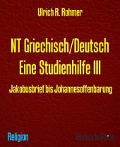 NT Griechisch/Deutsch Eine Studienhilfe III: Jakobusbrief bis Johannesoffenbarung