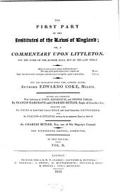 The ... Part of the Institutes of the Laws of England; Or, a Commentary Upon Littleton: Not the Name of the Author Only, But of the Law Itself : Including Also the Notes of Lord Chief Justice Hale and Lord Chancellor Nottingham, and an Analysis of Littleton, Written by an Unknown Hand in 1658 - 9, Volume 1, Issue 2