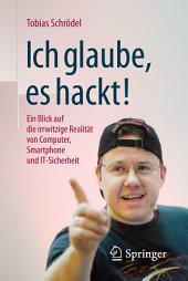 Ich glaube, es hackt!: Ein Blick auf die irrwitzige Realität von Computer, Smartphone und IT-Sicherheit, Ausgabe 4