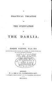 A Practical Treatise on the Cultivation of the Dahlia