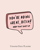 You re Doing Great Bitch  Keep That Shit Up   Undated Daily Planner PDF