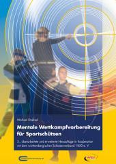 Mentale Wettkampfvorbereitung für Sportschützen.: Gewehr – Pistole – Bogen