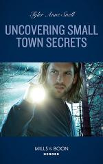 Uncovering Small Town Secrets (Mills & Boon Heroes) (The Saving Kelby Creek Series, Book 1)