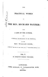 The Practical Works of the Rev. Richard Baxter: With a Life of the Author, and a Critical Examination of His Writings, Volume 5