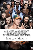 All New 2016 Present, Past and Future Superstars of the Wwe