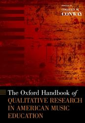 The Oxford Handbook Of Qualitative Research In American Music Education Book PDF
