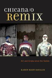 Chicana/o Remix: Art and Errata Since the Sixties
