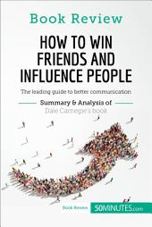 How to Win Friends and Influence People by Dale Carnegie: Book Review, Summary and Analysis