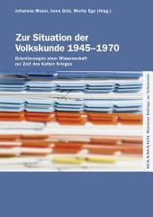 Zur Situation der Volkskunde 1945-1970: Orientierungen einer Wissenschaft zur Zeit des Kalten Krieges