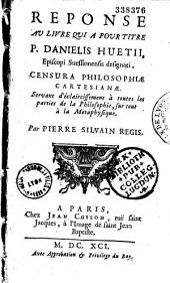 """Réponse au livre qui a pour titre """"P. Danielis Huetii,... Censura philosophiae cartesianae"""": servant d'éclaircissement à toutes les parties de la philosophie, surtout à la métaphysique"""