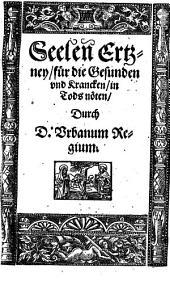Seelen[n] Ertzney, für die Gesunden und Krancken, in Tods nöten