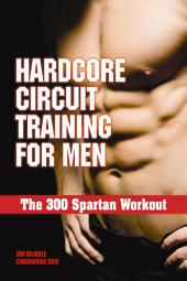 Hardcore Circuit Training for Men: The 300 Spartan Workout