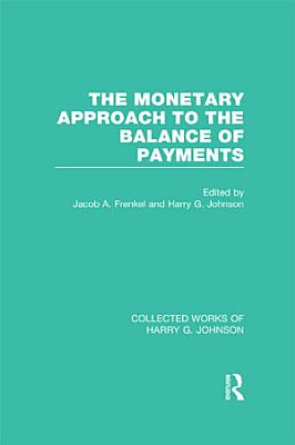 The Monetary Approach to the Balance of Payments  Collected Works of Harry Johnson