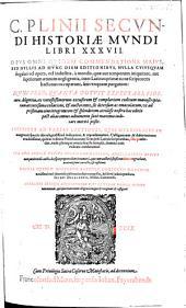 C. Plinii Secvndi Historiae Mvndi Libri XXXVII: Opvs Omni Qvidem Commendatione Maivs, Sed Nvllis Ad Hvnc Diem Editionibvs, Nvlla Cvivsquam ... opera ... à mendis ... purgatum: Nvnc ... emaculatum ... Accessere ...