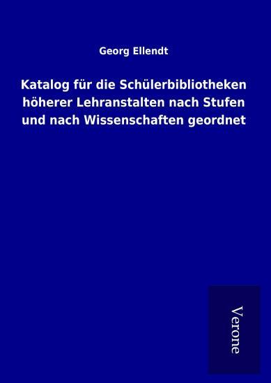Katalog f  r die Sch  lerbibliotheken h  herer Lehranstalten nach Stufen und nach Wissenschaften geordnet PDF