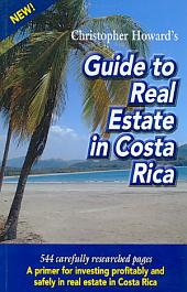 Christopher Howard's Guide to Real Estate in Costa Rica: A Primer for Investing in Costa Rica's Real Estate Market