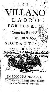 Il villano ladro fortunato. Commedia rusticale del signor Gio. Battista Querzoli